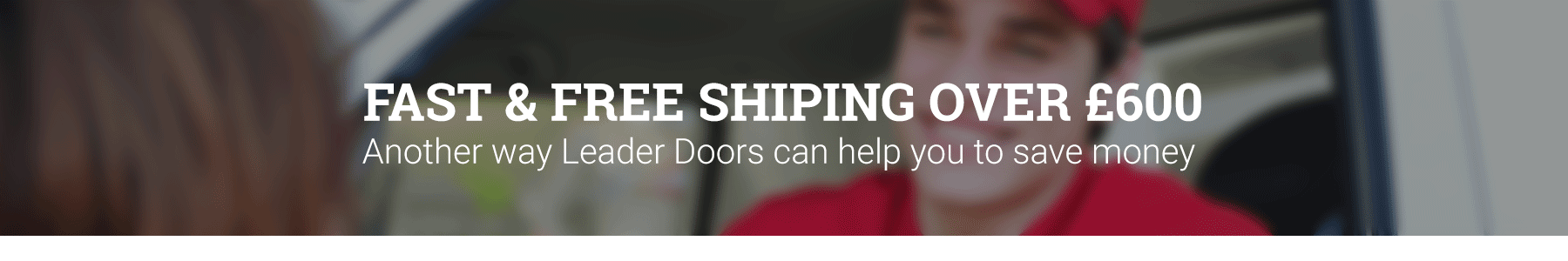 FAST & FREE Shipping With Leader Doors When You Spend £600